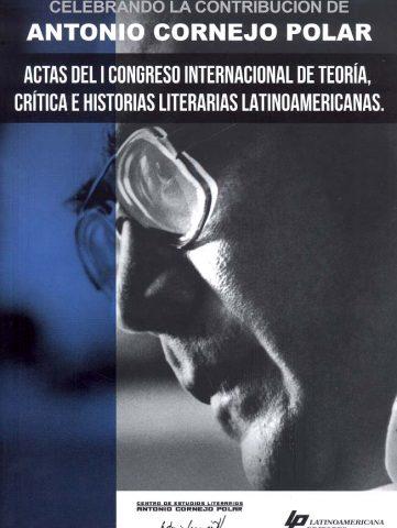 ACTAS DEL I CONGRESO INTERNACIONAL DE TEORÍA, CRÍTICA E HISTORIAS LITERARIAS LATINOAMERICANAS.