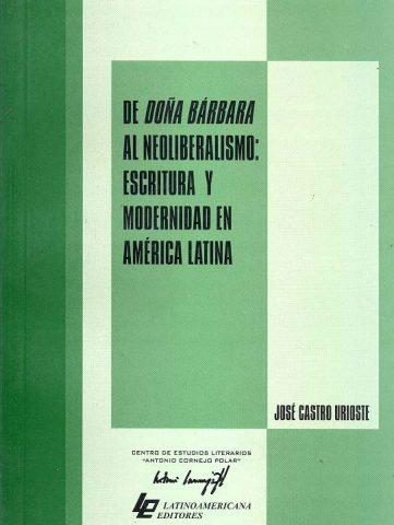 DE DOÑA BÁRBARA AL NEOLIBERALISMO ESCRITURA Y MODERNIDAD EN AMÉRICA LATINA