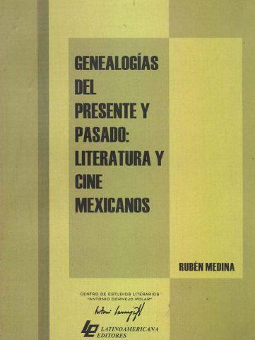 GENEALOGÍAS DEL PRESENTE Y PASADO LITERATURA Y CINE MEXICANOS