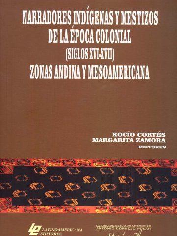 NARRADORES INDÍGENAS Y MESTIZO DE LA EPOCA COLONIAL (SIGLOS XVI-XVII) ZONAS ANDINA Y MESOAMERICANA
