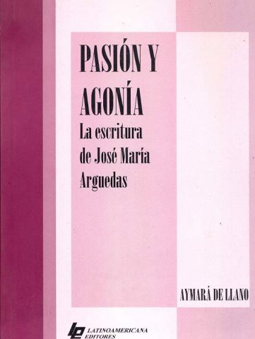 PASIÓN Y AGONIA La escritura de Jose Mar├¡a Arguedas